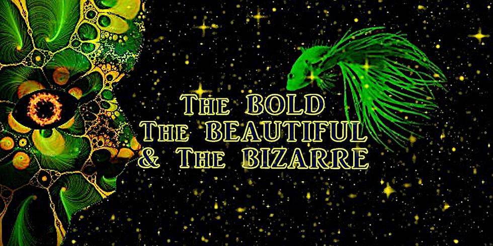 THE BOLD, THE BEAUTIFUL & THE BIZARRE