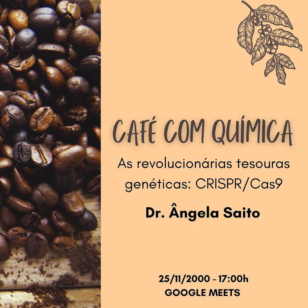 """Imagem de grãos de café às esquerda, uma região rosa alaranjada com os textos """"Café com Química, as revolucionárias tesouras genéticas: CRISPR/Cas9, Dr. Ângela Saito, 25/11/2020 - 17:00h - Google Meet"""" e um ramo de cafezeiro vetorizado à direita superior."""