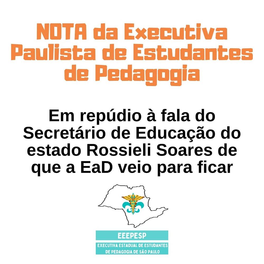 """Fundo Branco Escrito: """"Nota da Executiva Paulista de Estudantes de Pedagogia. Em repúdio à fala do Secretário da Educação do estado Rossieli Soares de que a EaD veio para ficar."""""""