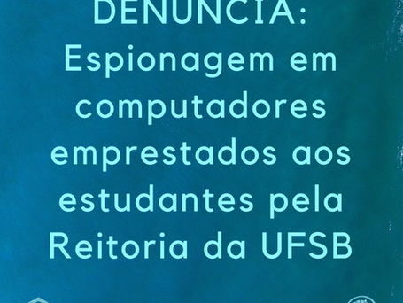 Denúncia: Espionagem em computadores emprestados aos estudantes pela Reitoria da UFSB