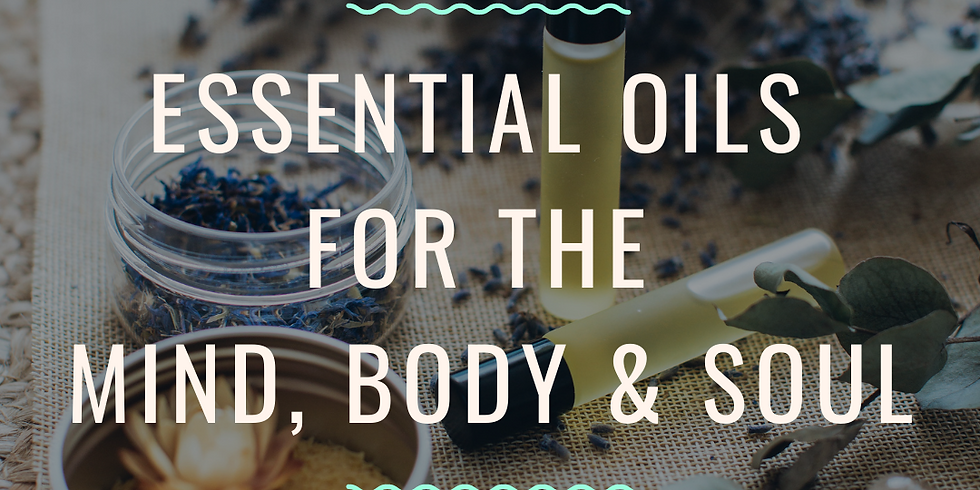 Essential Oils for the Mind, Body & Soul