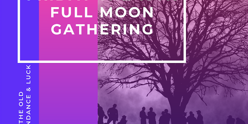 Friday the 13th Full Moon Gathering