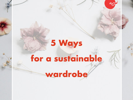 5 Ways to have a Sustainable Wardrobe