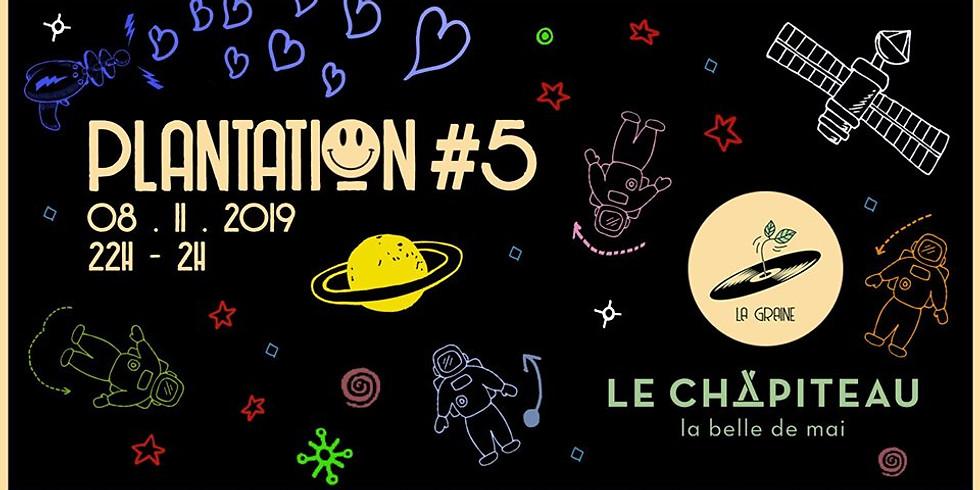 Plantation #5 - La Graine X Le Chapiteau