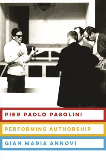 Pier Paolo Pasolini: Performing Autorship