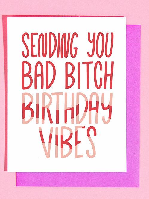Sending You Bad Bitch Birthday Vibes Greeting Car