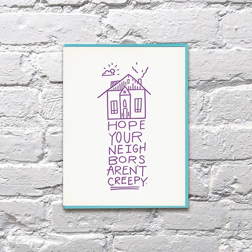Hope Your Neighbors Aren't Creepy Greeting Card