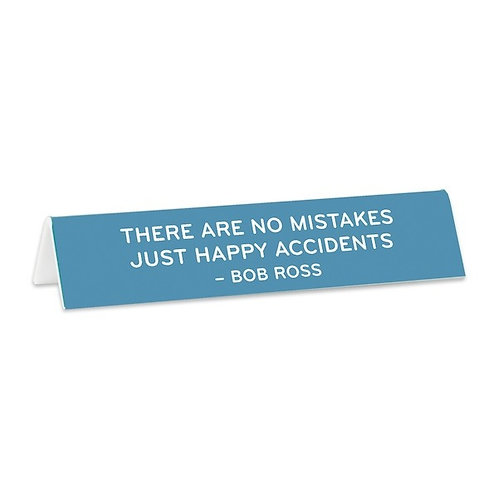 There Are No Mistakes Just Happy Accidents Desk Sign