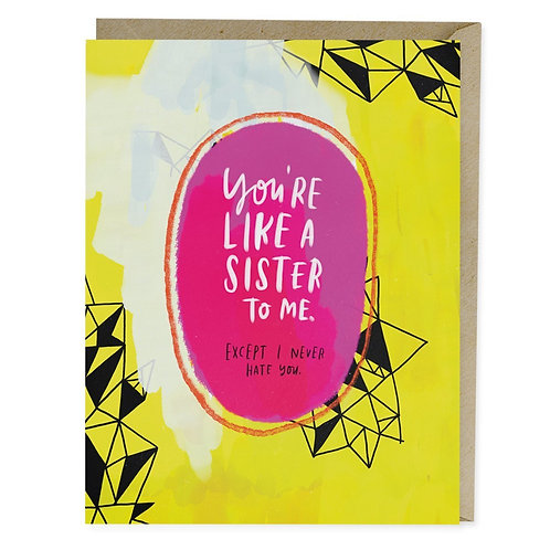You're Like A Sister But I Never Hate You Greeting Card