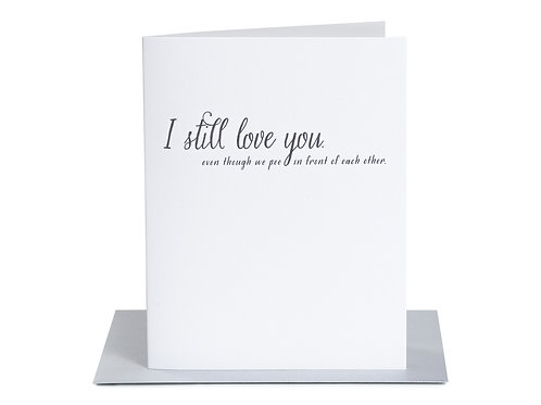 Still Love You. Pee in Front of Each Other Greeting Card
