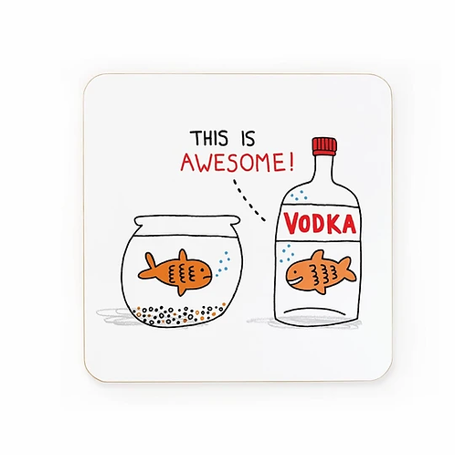 This is Awesome Vodka Fish Coaster