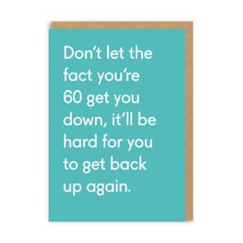 Don't Let 60 Get You Down, Won't Get Back Up Greeting Card