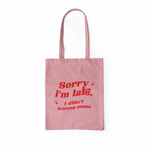 I'm Sorry I'm Late Tote Bag