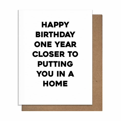 One Year Closer to Putting You in a Home