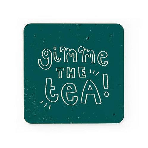 Gimme the Tea Coaster