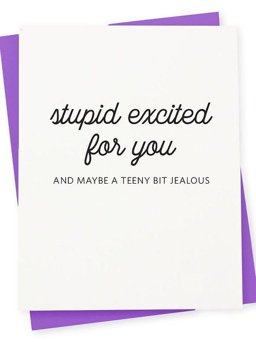 Stupid Excited For You Greeting Card