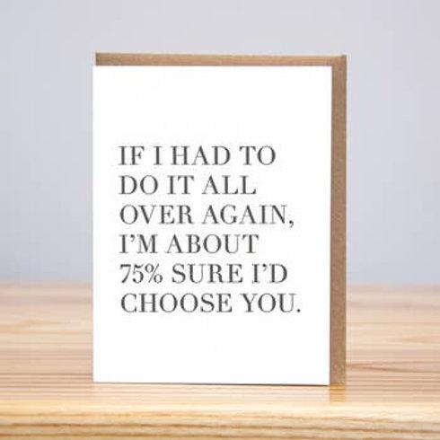 75% Sure Choose You Greeting Card