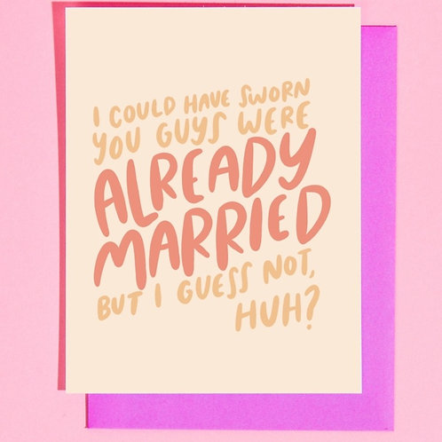 I Could Have Sworn You Guys Were Already Married Greeting Card