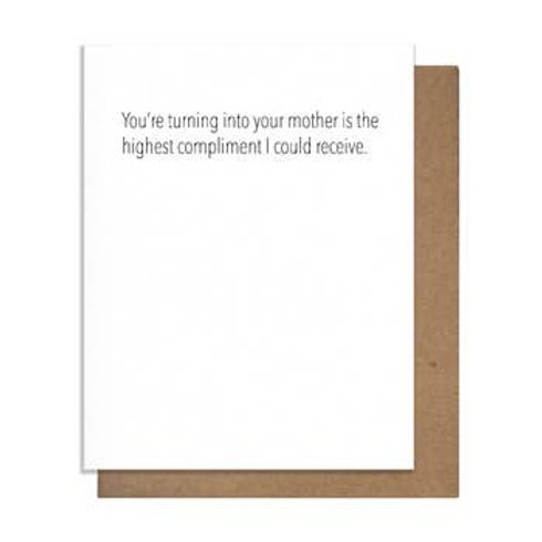 You're Turning Into Your Mother is the Highest Compliment Greeting Card