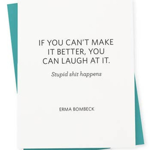 If You Can't Make It Better Laugh Greeting Card
