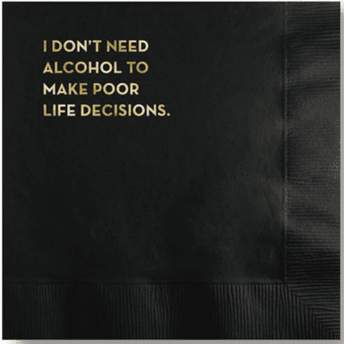 Don't Need Alcohol to Make Poor Decisions Cocktail Napkins