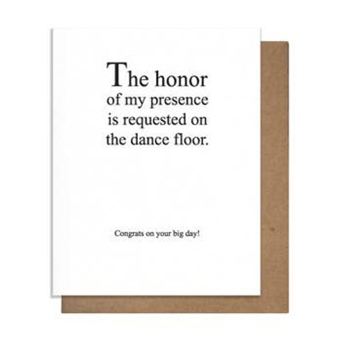 The Honor Of My Presence Greeting Card