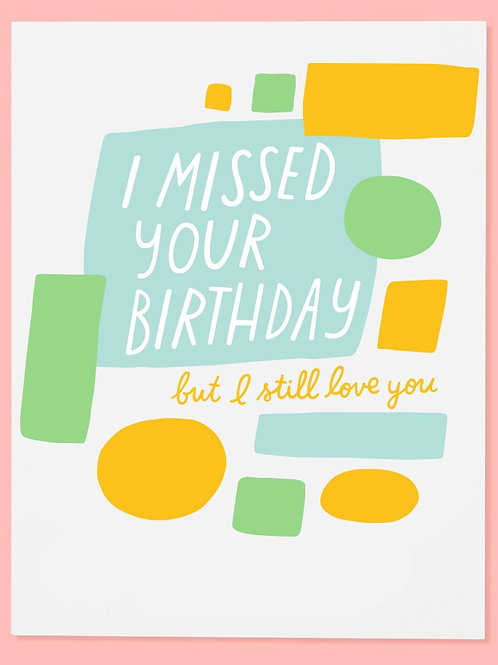 I Missed Your Birthday But I Still Love You Greeting Card