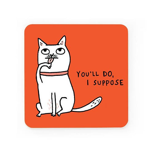 You'll Do. I Suppose Coaster
