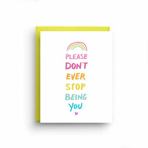 Don't Ever Stop Being You Greeting Card