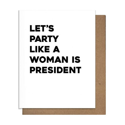 Let's Party Like a Woman Is President Greeting Card