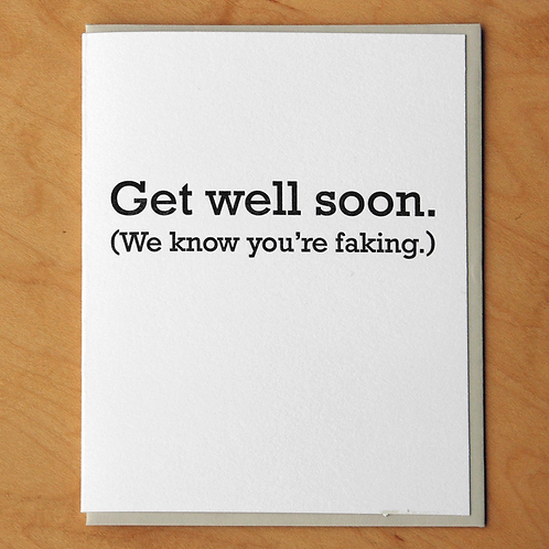 Get Well Soon We Know You're Faking Greeting Card