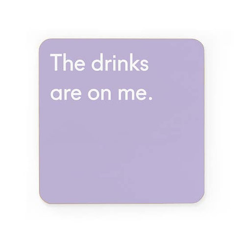 The Drinks Are On Me Coaster