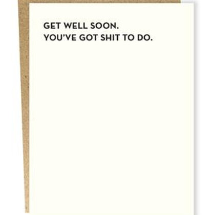 Get Well You've Got Shit to Do Greeting Card