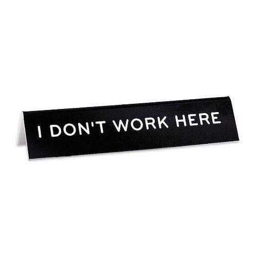 I Don't Work Here Desk Sign