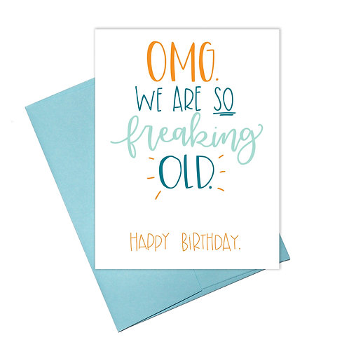 OMG. We are SO Freaking Old Greeting Card