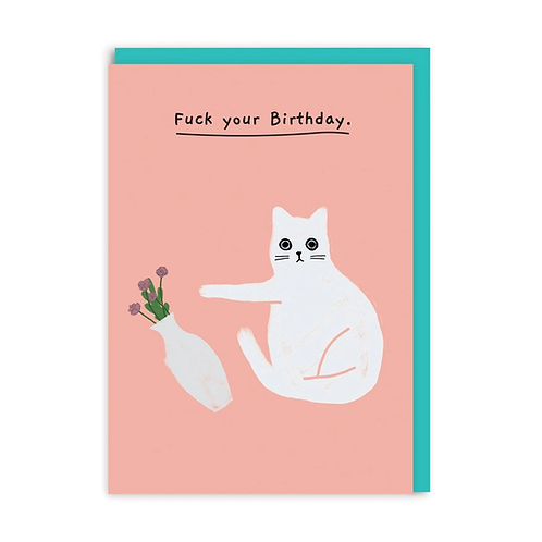 Fuck Your Birthday Greeting Card