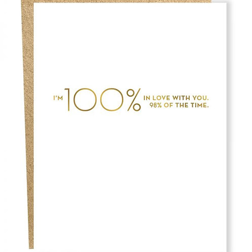I'm 100% In Love With You 98% of the Time Greeting Card