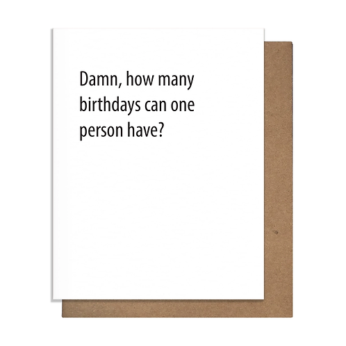 Damn How Many Birthdays Can One Person Have Greeting Card