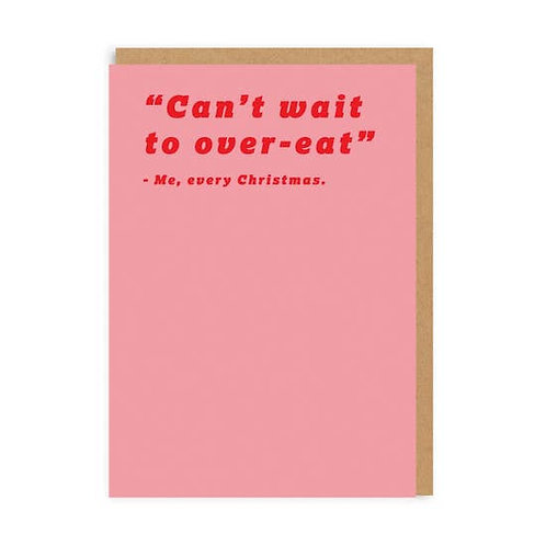 Can't Wait to Over-Eat Greeting Card