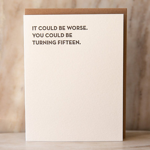 It Could Be Worse Could be Turning 15 Greeting Card