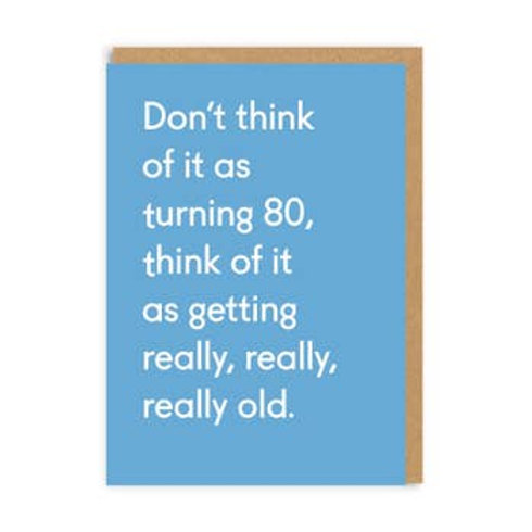 Don't Think of It As 80, Think of It as Getting Really Really Old