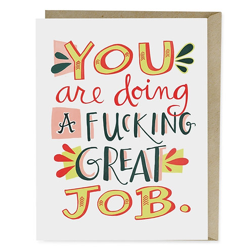 You Are Doing A Great Fucking Job Greeting Card