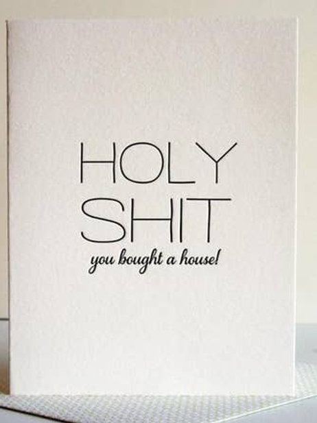 Holy Shit You Bought A House Greeting Card