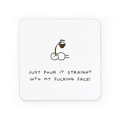 Just Pour It Straight Into Fucking Face Coaster