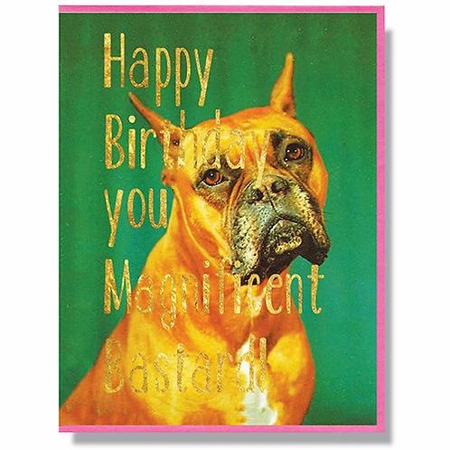 Happy Birthday Magnificent Bastard Greeting Card