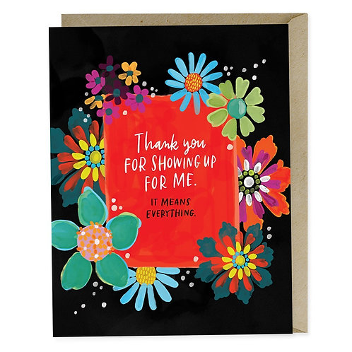 Thank you For Showing Up for Me Greeting Card