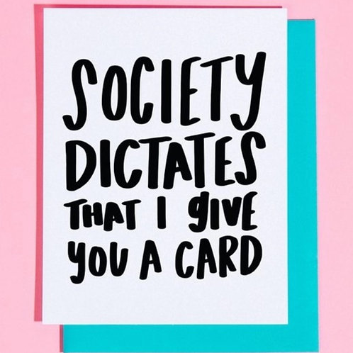 Society Dictates That I Give You Greeting Card