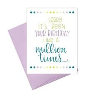 Sorry It's Been Your Birthday Like A Million Times Greeting Card