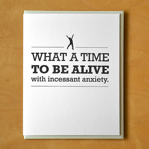 To Be Alive with Incessant Anxiety Greeting Card
