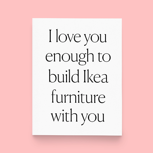 I Love You Enough To Build Ikea Greeting Card